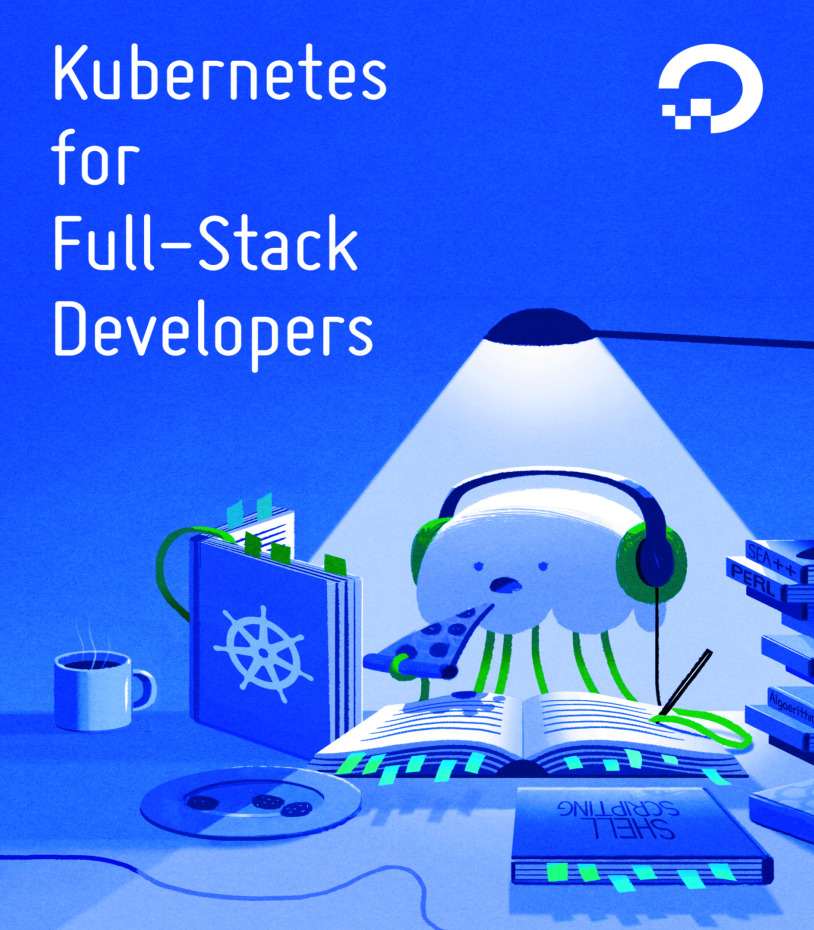 Kubernetes for Full-Stack Developers